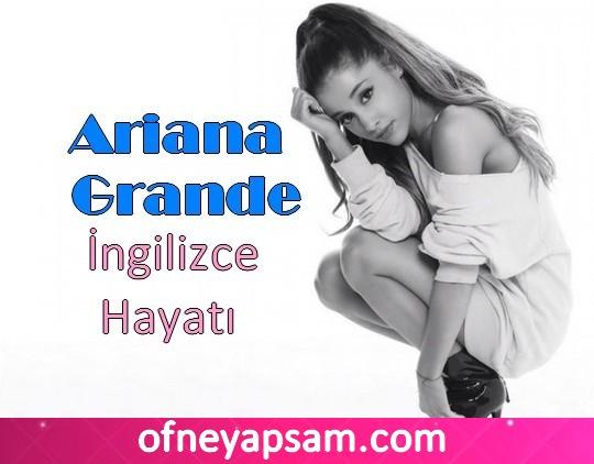 Ariana Grande Ingilizce Ve Türkçe Hayatı Ofneyapsamcom